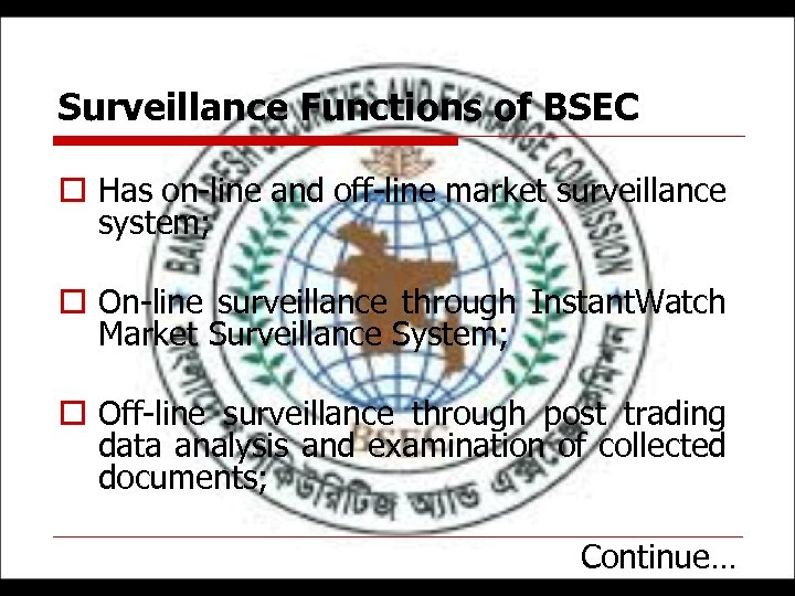 Surveillance Functions of BSEC o Has on-line and off-line market surveillance system; o On-line