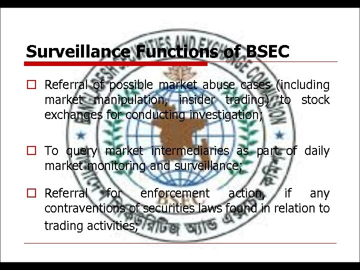 Surveillance Functions of BSEC o Referral of possible market abuse cases (including market manipulation,
