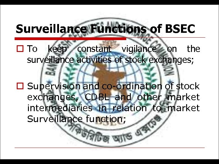 Surveillance Functions of BSEC o To keep constant vigilance on the surveillance activities of