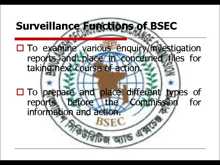 Surveillance Functions of BSEC o To examine various enquiry/investigation reports and place in concerned