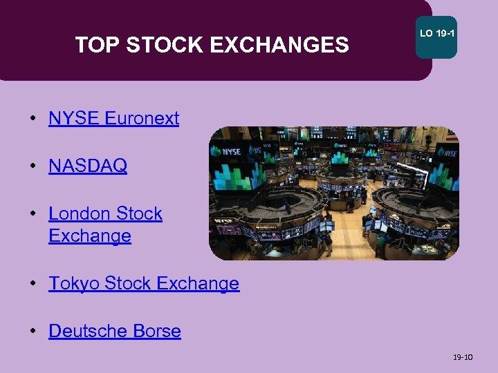 TOP STOCK EXCHANGES LO 19 -1 • NYSE Euronext • NASDAQ • London Stock