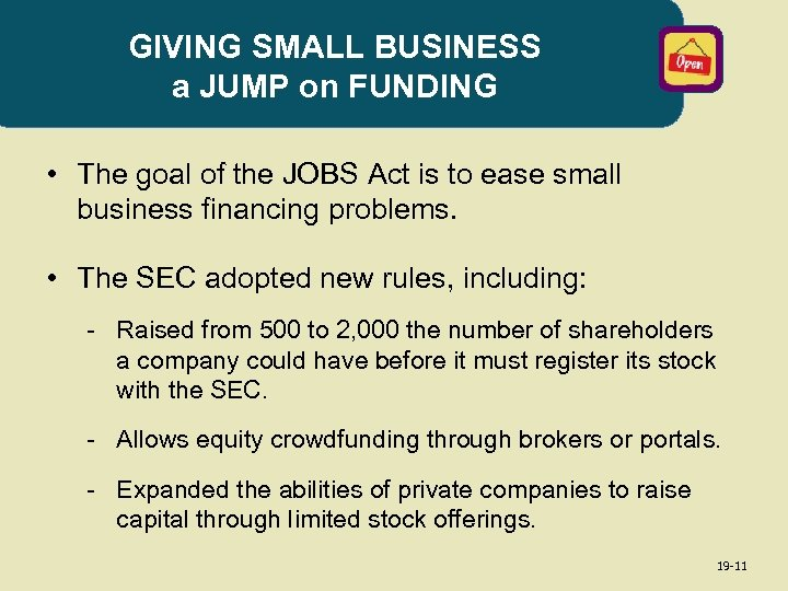 GIVING SMALL BUSINESS a JUMP on FUNDING • The goal of the JOBS Act