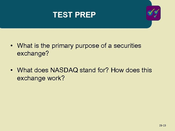 TEST PREP • What is the primary purpose of a securities exchange? • What