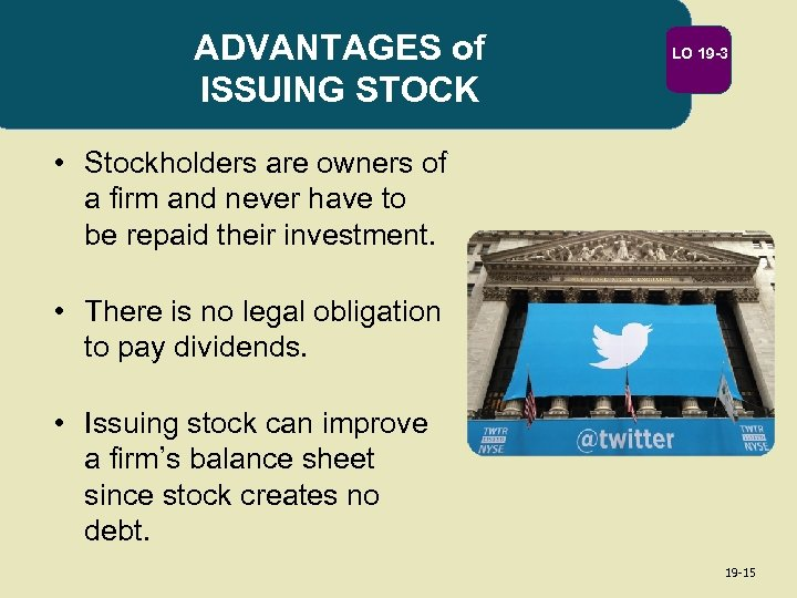 ADVANTAGES of ISSUING STOCK LO 19 -3 • Stockholders are owners of a firm