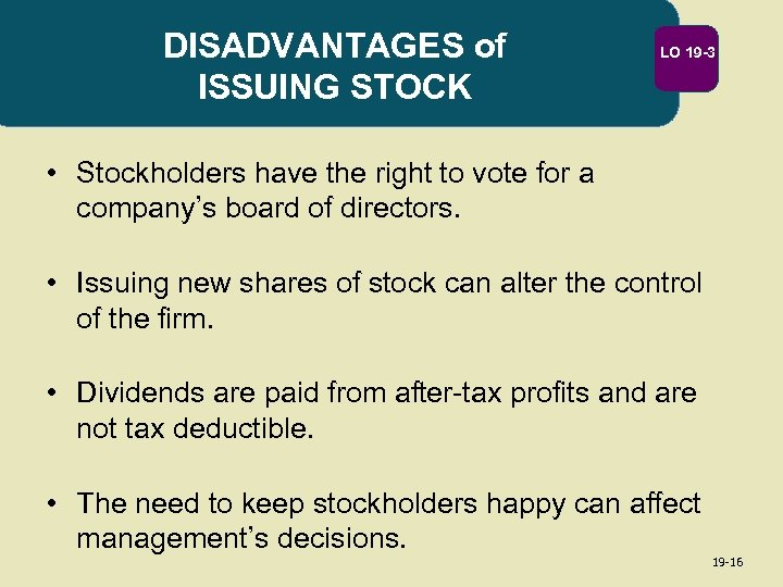 DISADVANTAGES of ISSUING STOCK LO 19 -3 • Stockholders have the right to vote