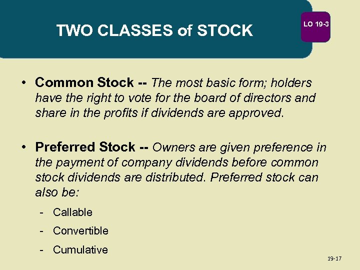 TWO CLASSES of STOCK LO 19 -3 • Common Stock -- The most basic