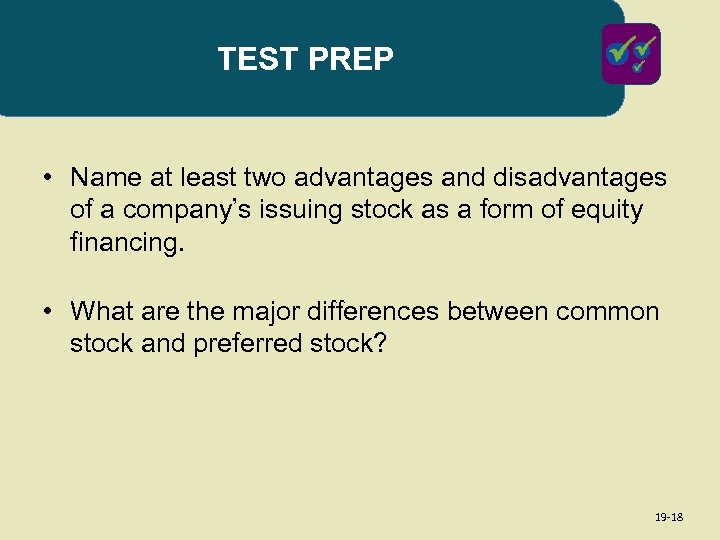 TEST PREP • Name at least two advantages and disadvantages of a company's issuing