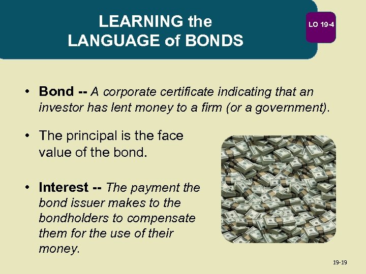 LEARNING the LANGUAGE of BONDS LO 19 -4 • Bond -- A corporate certificate
