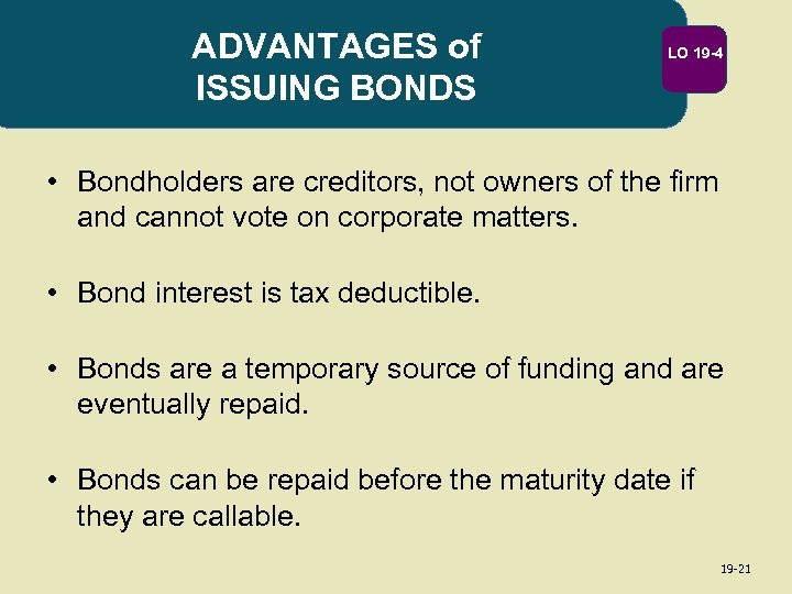 ADVANTAGES of ISSUING BONDS LO 19 -4 • Bondholders are creditors, not owners of