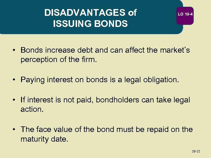 DISADVANTAGES of ISSUING BONDS LO 19 -4 • Bonds increase debt and can affect