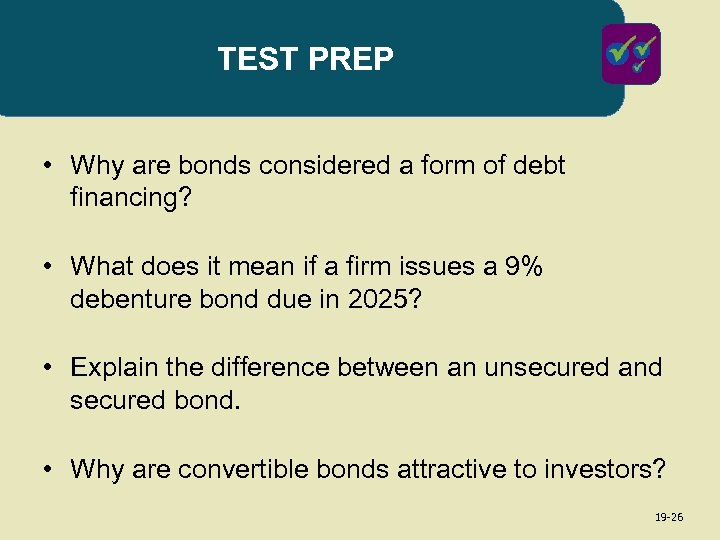 TEST PREP • Why are bonds considered a form of debt financing? • What