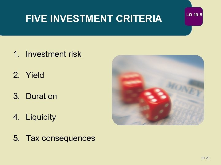 FIVE INVESTMENT CRITERIA LO 19 -5 1. Investment risk 2. Yield 3. Duration 4.