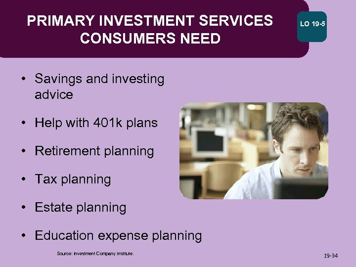 PRIMARY INVESTMENT SERVICES CONSUMERS NEED LO 19 -5 • Savings and investing advice •
