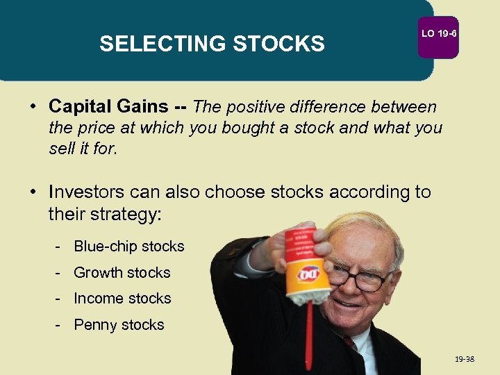SELECTING STOCKS LO 19 -6 • Capital Gains -- The positive difference between the