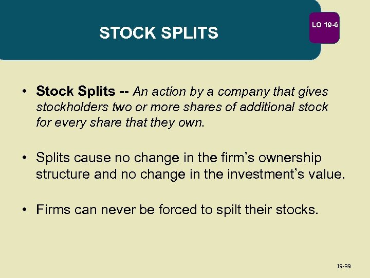 STOCK SPLITS LO 19 -6 • Stock Splits -- An action by a company