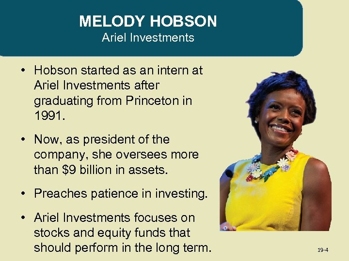 MELODY HOBSON Ariel Investments • Hobson started as an intern at Ariel Investments after