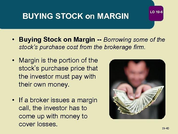 BUYING STOCK on MARGIN LO 19 -6 • Buying Stock on Margin -- Borrowing