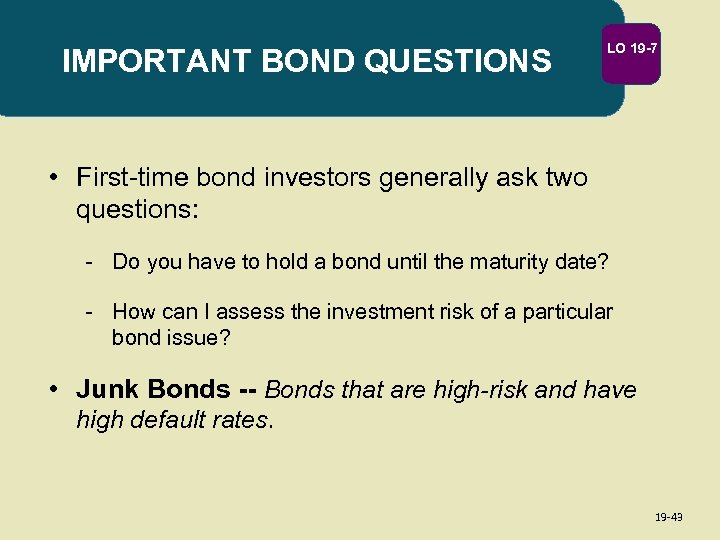 IMPORTANT BOND QUESTIONS LO 19 -7 • First-time bond investors generally ask two questions: