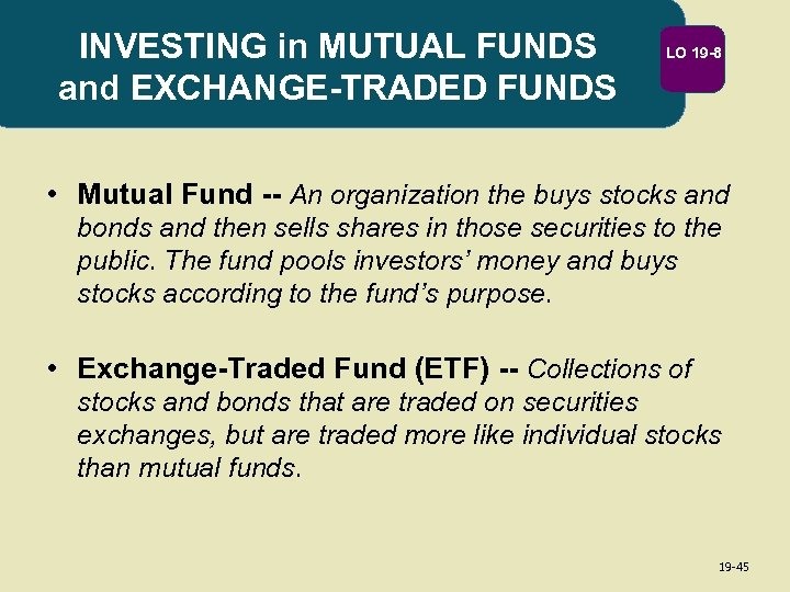 INVESTING in MUTUAL FUNDS and EXCHANGE-TRADED FUNDS LO 19 -8 • Mutual Fund --