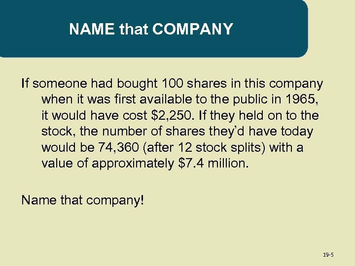 NAME that COMPANY If someone had bought 100 shares in this company when it