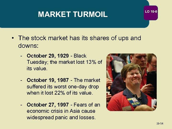 MARKET TURMOIL LO 19 -9 • The stock market has its shares of ups
