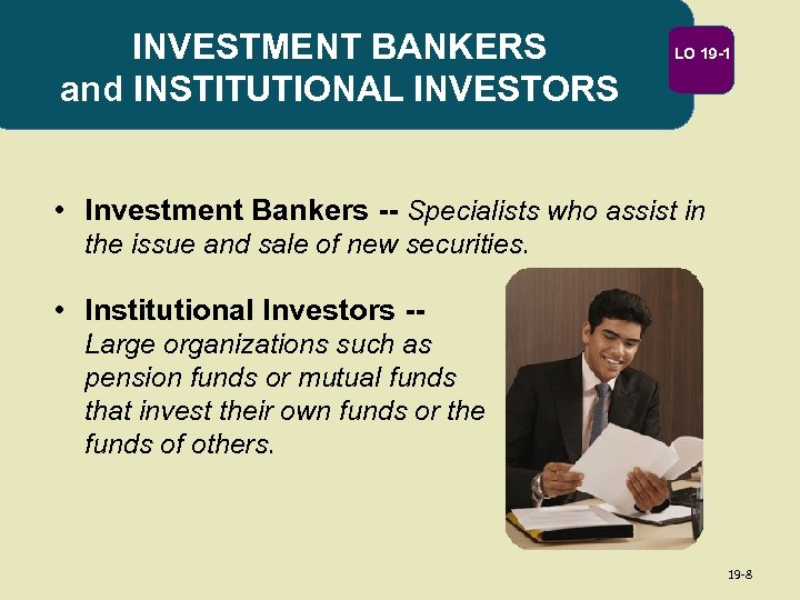 INVESTMENT BANKERS and INSTITUTIONAL INVESTORS LO 19 -1 • Investment Bankers -- Specialists who