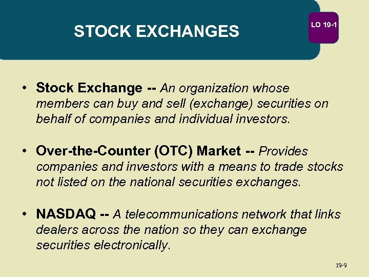 STOCK EXCHANGES LO 19 -1 • Stock Exchange -- An organization whose members can