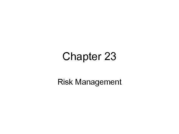 Chapter 23 Risk Management