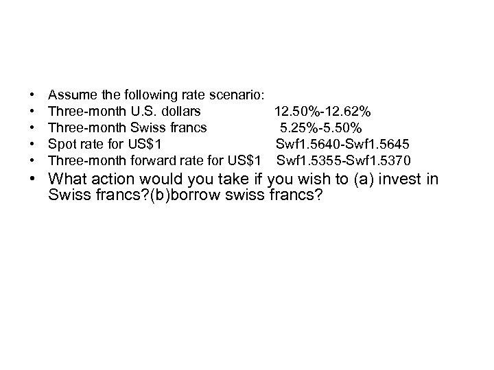 • • • Assume the following rate scenario: Three-month U. S. dollars 12.