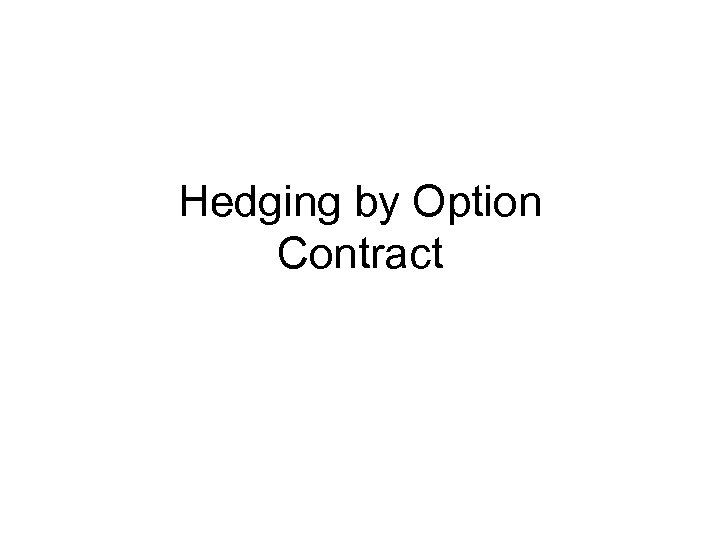 Hedging by Option Contract