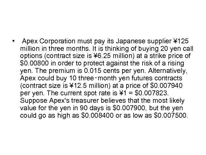 • Apex Corporation must pay its Japanese supplier ¥ 125 million in three