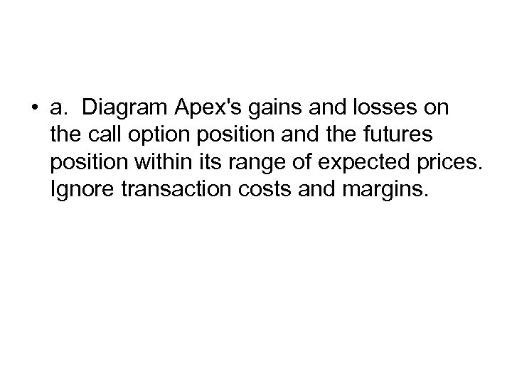 • a. Diagram Apex's gains and losses on the call option position and