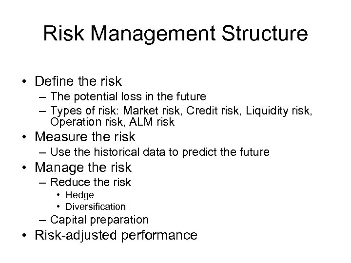 Risk Management Structure • Define the risk – The potential loss in the future