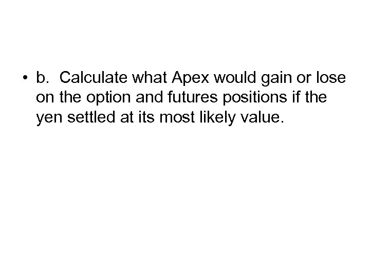 • b. Calculate what Apex would gain or lose on the option and