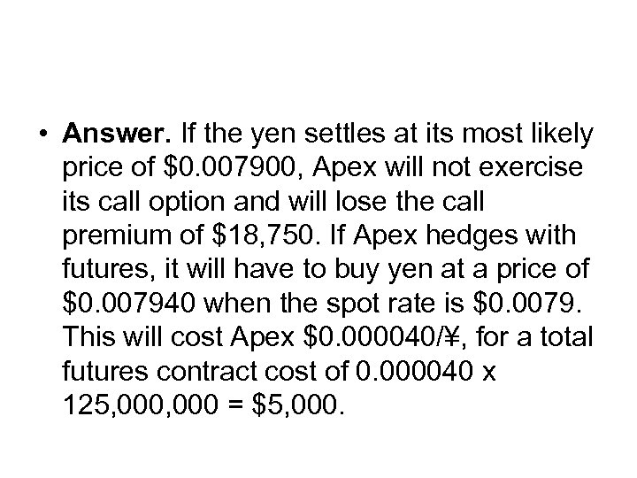 • Answer. If the yen settles at its most likely price of $0.