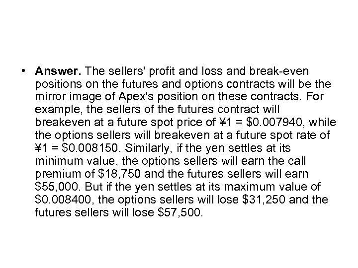 • Answer. The sellers' profit and loss and break-even positions on the futures