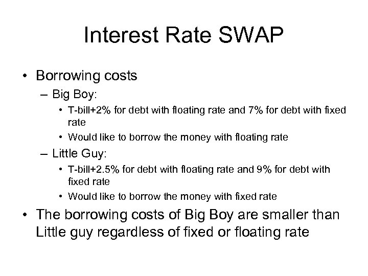 Interest Rate SWAP • Borrowing costs – Big Boy: • T-bill+2% for debt with