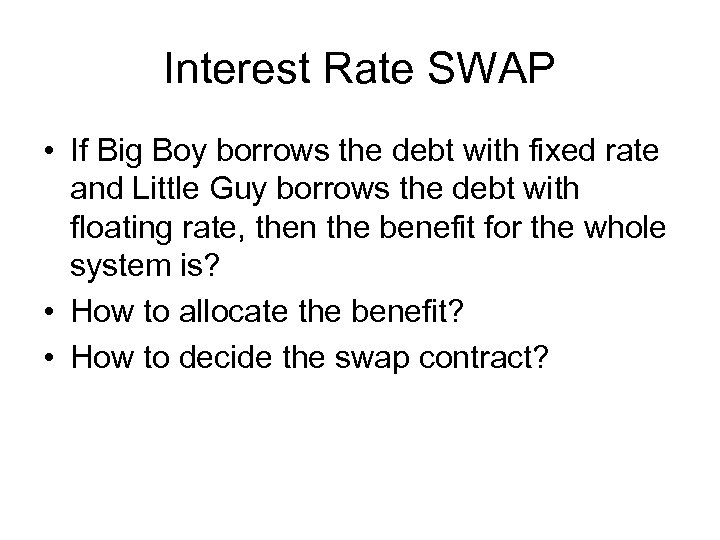Interest Rate SWAP • If Big Boy borrows the debt with fixed rate and