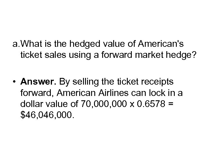a. What is the hedged value of American's ticket sales using a forward market