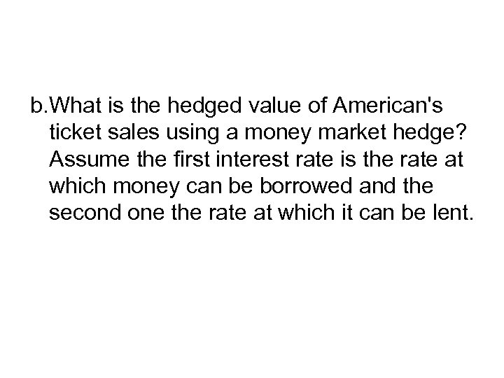 b. What is the hedged value of American's ticket sales using a money market
