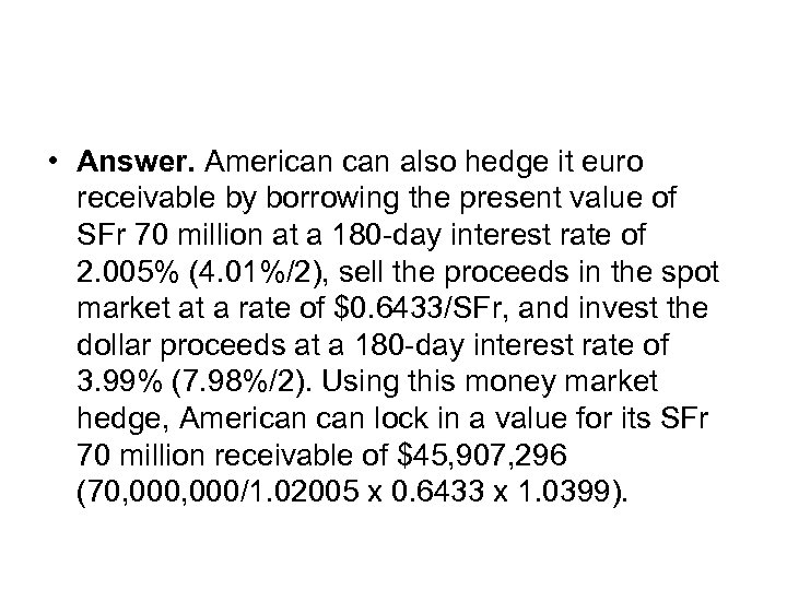 • Answer. American also hedge it euro receivable by borrowing the present value