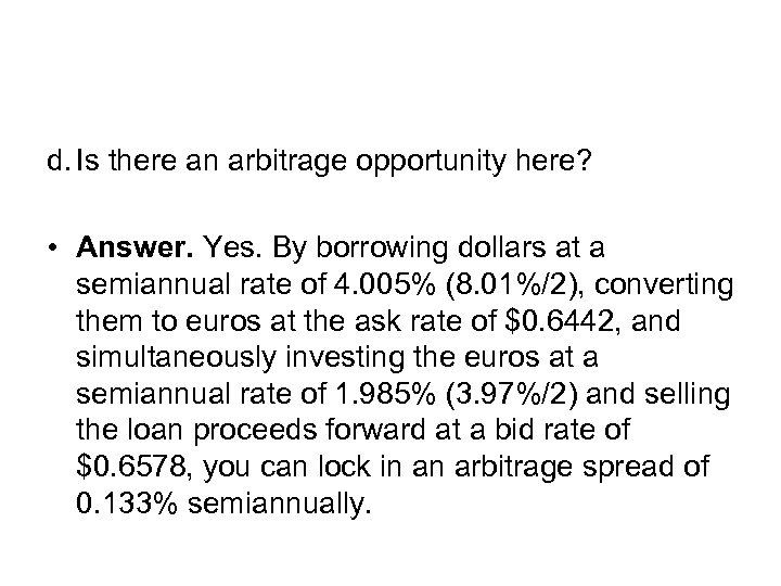 d. Is there an arbitrage opportunity here? • Answer. Yes. By borrowing dollars at