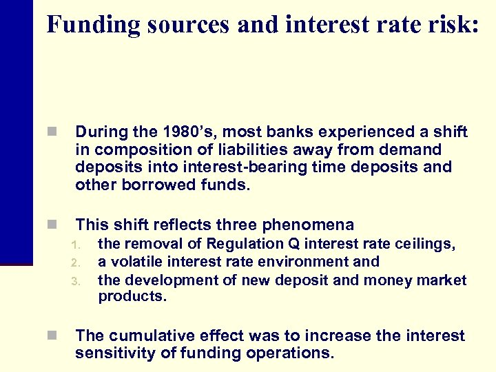 Funding sources and interest rate risk: n During the 1980's, most banks experienced a