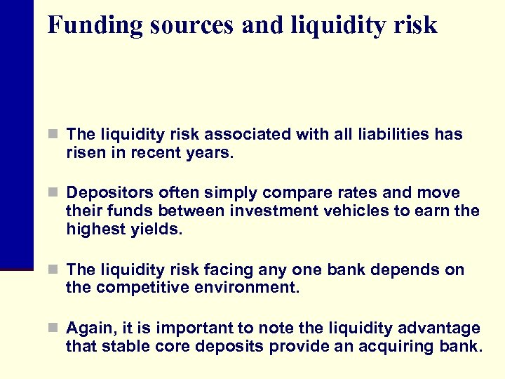 Funding sources and liquidity risk n The liquidity risk associated with all liabilities has