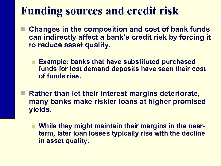 Funding sources and credit risk n Changes in the composition and cost of bank