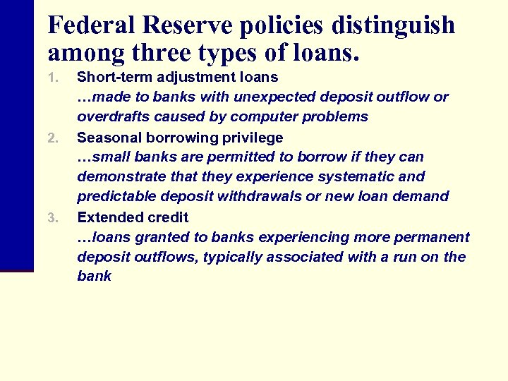 Federal Reserve policies distinguish among three types of loans. 1. 2. 3. Short-term adjustment