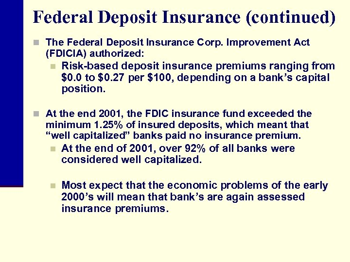 Federal Deposit Insurance (continued) n The Federal Deposit Insurance Corp. Improvement Act (FDICIA) authorized: