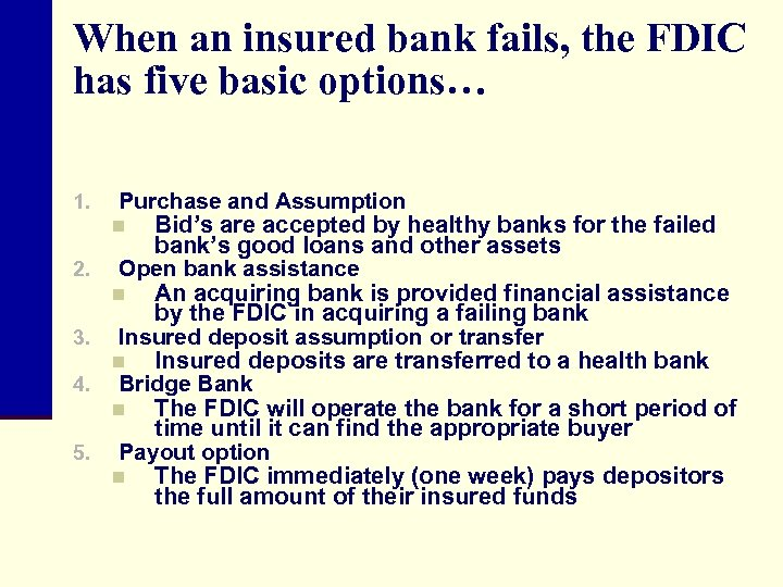 When an insured bank fails, the FDIC has five basic options… 1. 2. 3.