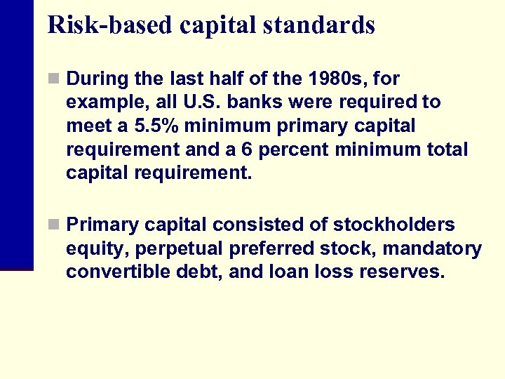 Risk-based capital standards n During the last half of the 1980 s, for example,