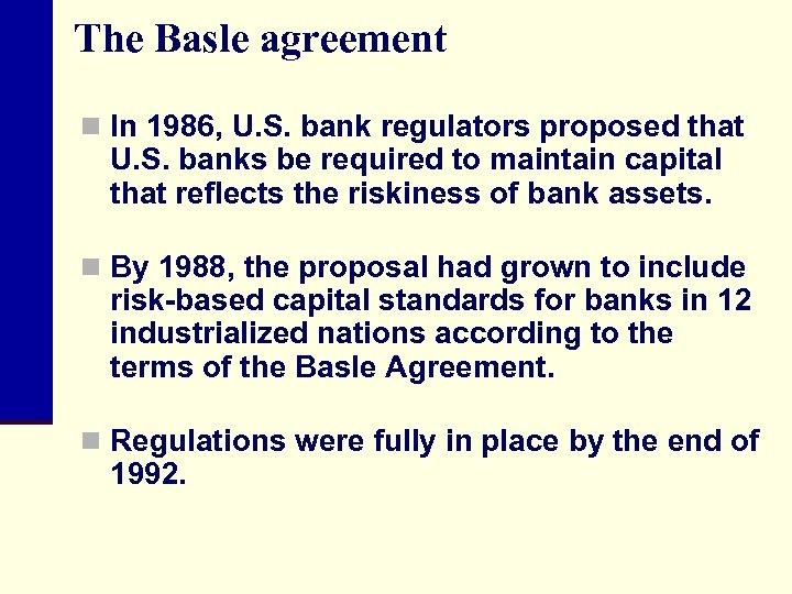 The Basle agreement n In 1986, U. S. bank regulators proposed that U. S.